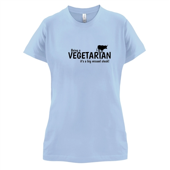 Being a vegetarian - it's a big missed steak! t-shirts for ladies