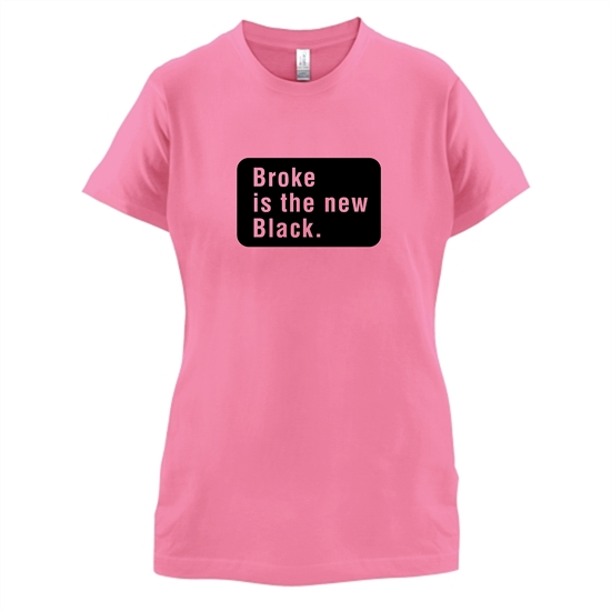 Broke Is The New Black t-shirts for ladies