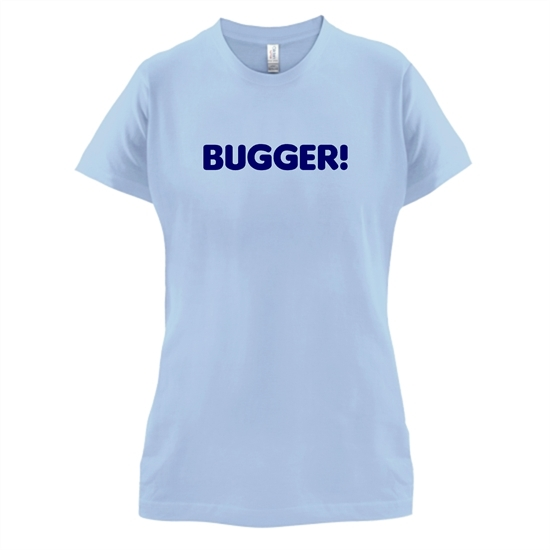 Bugger! t-shirts for ladies