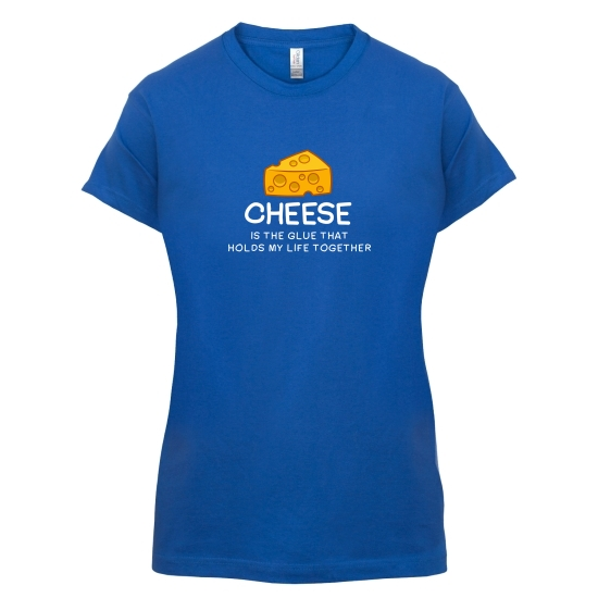 Cheese Is The Glue That Holds My Life Together t-shirts for ladies