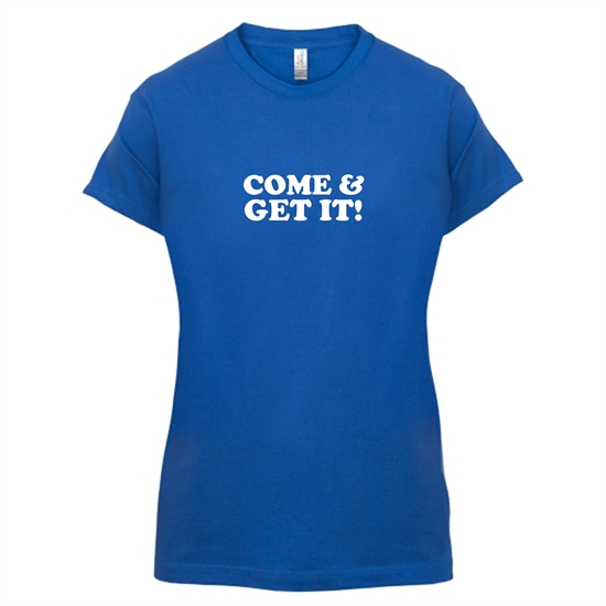 come and get it! t-shirts for ladies