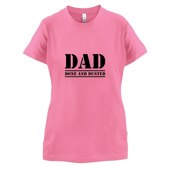 DAD- Done and Dusted t-shirts for ladies