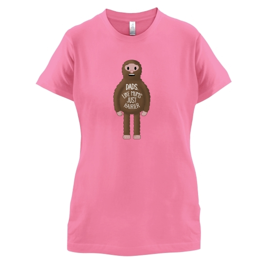 Dads: Like mums... but hairier t-shirts for ladies