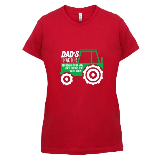 Dad's Tractor: Ploughing Your Mum t-shirts for ladies