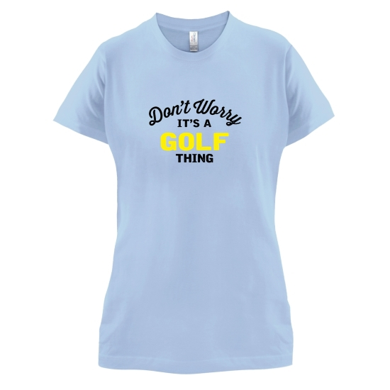 Don't Worry It's A Golf Thing t-shirts for ladies