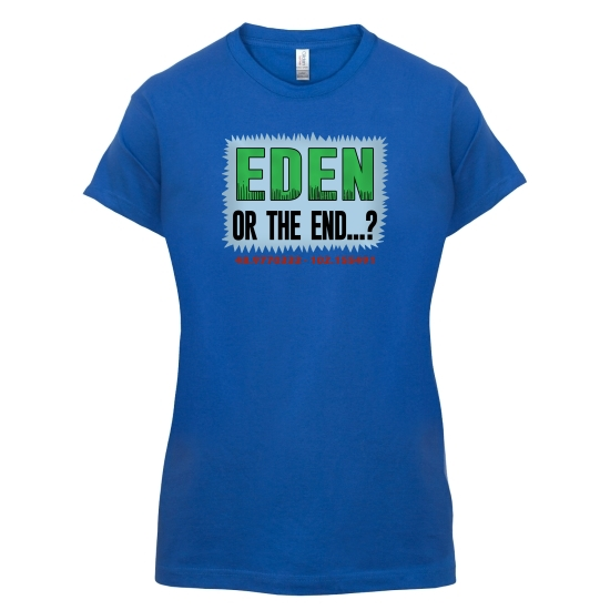Eden or The End? t-shirts for ladies