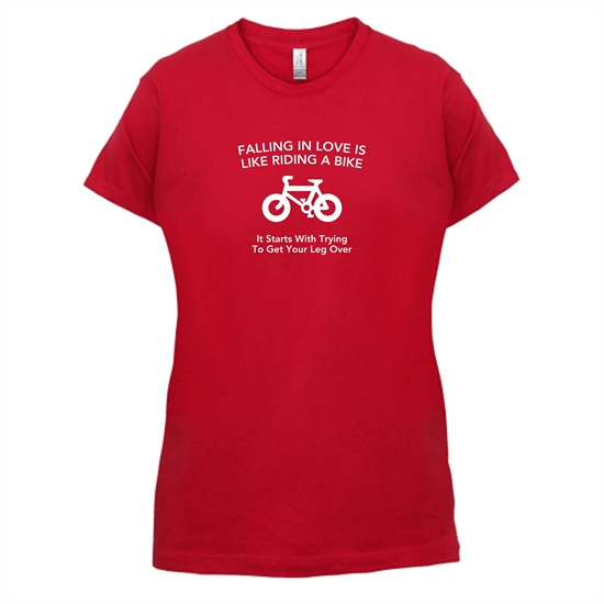 Falling In Love Is Like Riding A Bike It Starts With Trying To Get Your Leg Over t-shirts for ladies