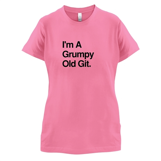 I'm A Grumpy Old Git t-shirts for ladies