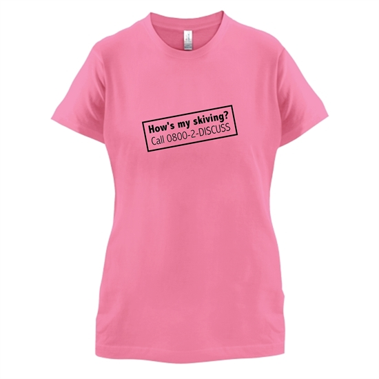 How's My Skiving? t-shirts for ladies