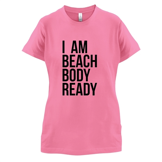 I am beach body ready t-shirts for ladies