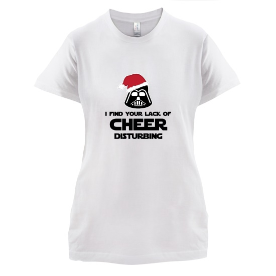 I Find Your Lack Of Cheer Disturbing t-shirts for ladies