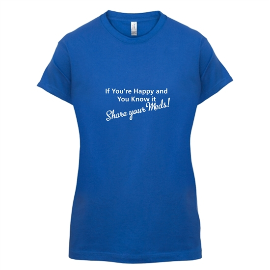 If you're happy and you know it share your meds t-shirts for ladies