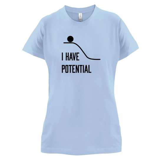 I Have Potential t-shirts for ladies