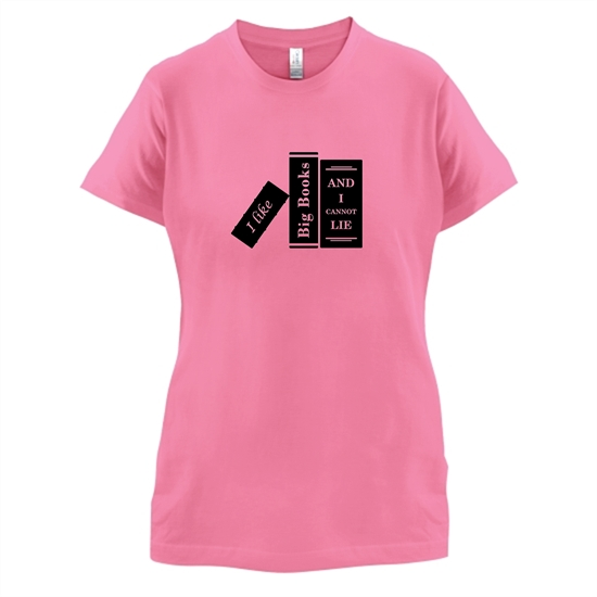 I Like Big Books And I Cannot Lie t-shirts for ladies