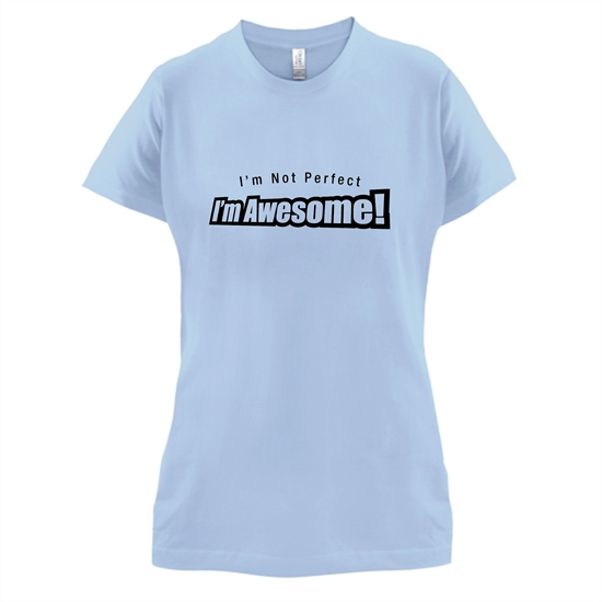 I'm Not Perfect I'm Awesome! t-shirts for ladies