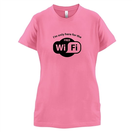I'm Only Here For The Free WiFi t-shirts for ladies