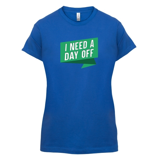I Need A Day Off t-shirts for ladies