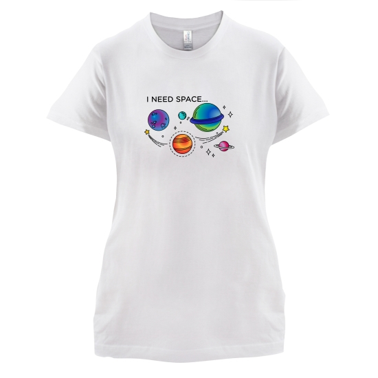 I Need Space t-shirts for ladies