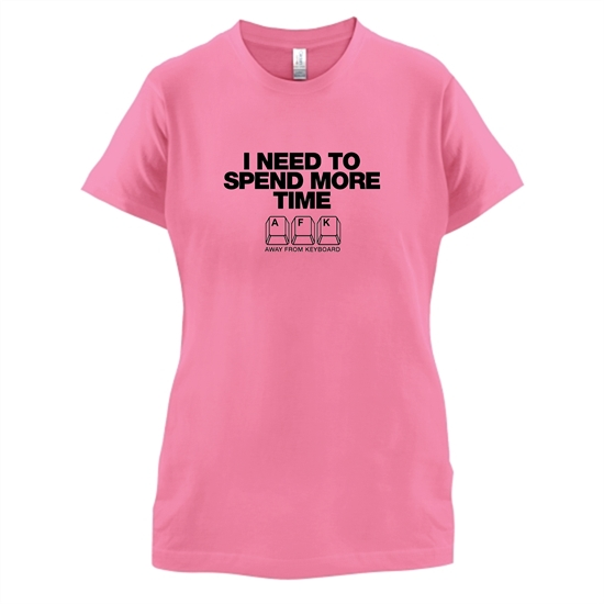 I Need To Spend More Time Away From Keyboard t-shirts for ladies