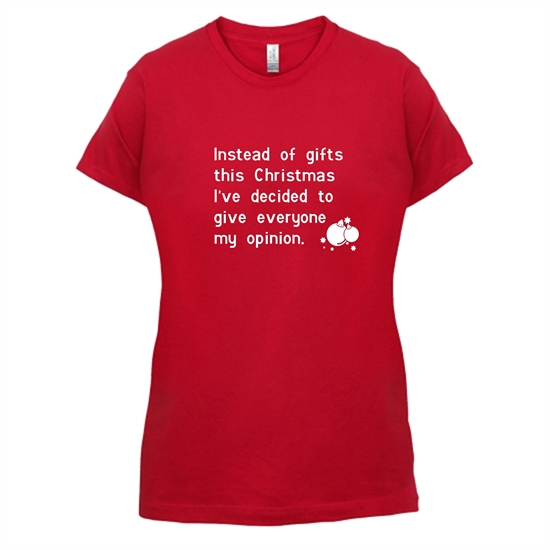 Instead of gifts this year, I've decided to give everyone my opinion t-shirts for ladies