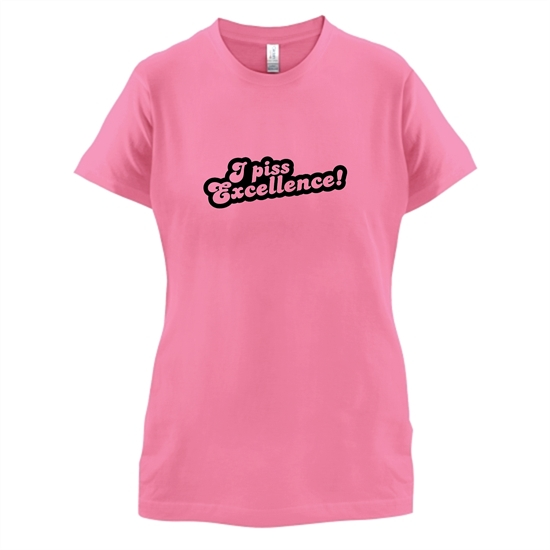 I Piss Excellence! t-shirts for ladies