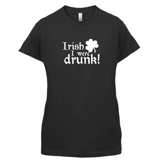 Irish I Were Drunk t-shirts for ladies