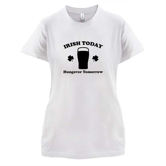 Irish Today Hungover Tomorrow t-shirts for ladies
