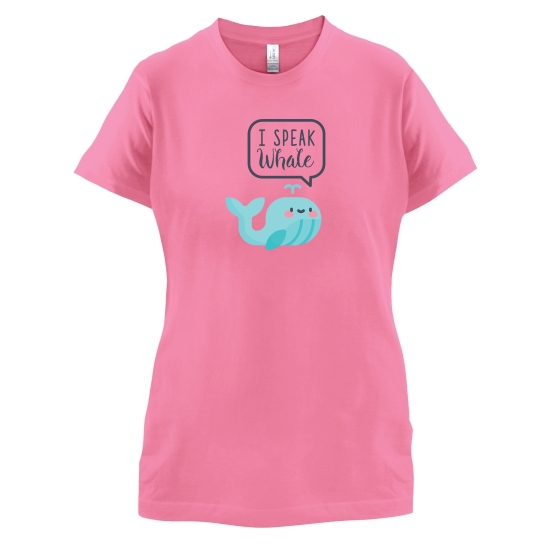 I Speak Whale t-shirts for ladies