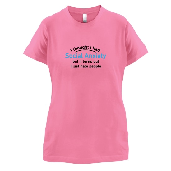 I Thought I Had Social Anxiety t-shirts for ladies