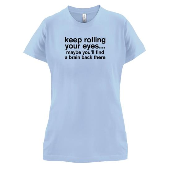 Keep Rolling Your Eyes t-shirts for ladies