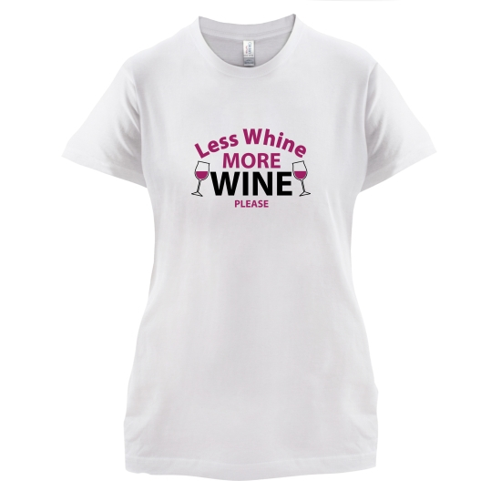 Less Whine, More Wine Please t-shirts for ladies