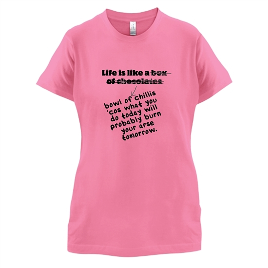 Life is like a bowl of chillies t-shirts for ladies