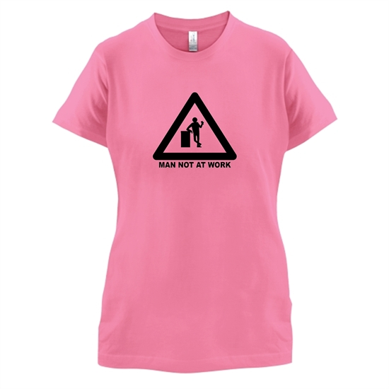 Man Not At Work t-shirts for ladies