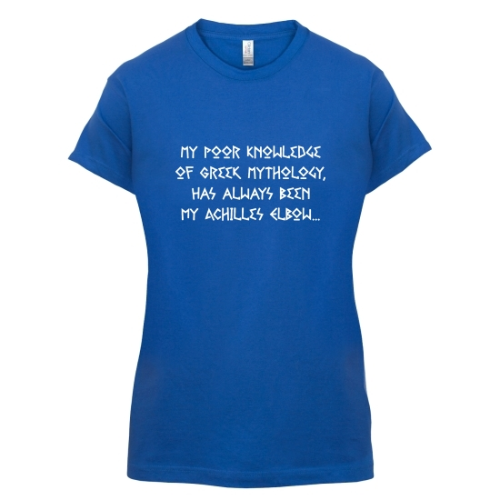 My Poor Knowledge Of Greek History Has Always Been My Achilles Elbow t-shirts for ladies