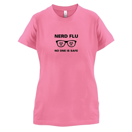 Nerd Flu No One Is Safe t-shirts for ladies