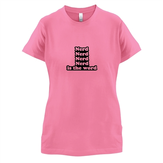 Nerd Is The Word t-shirts for ladies