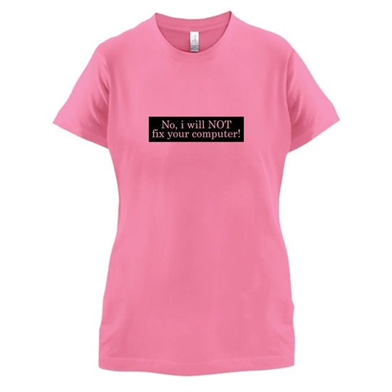 No I Will NOT Fix Your Computer! t-shirts for ladies