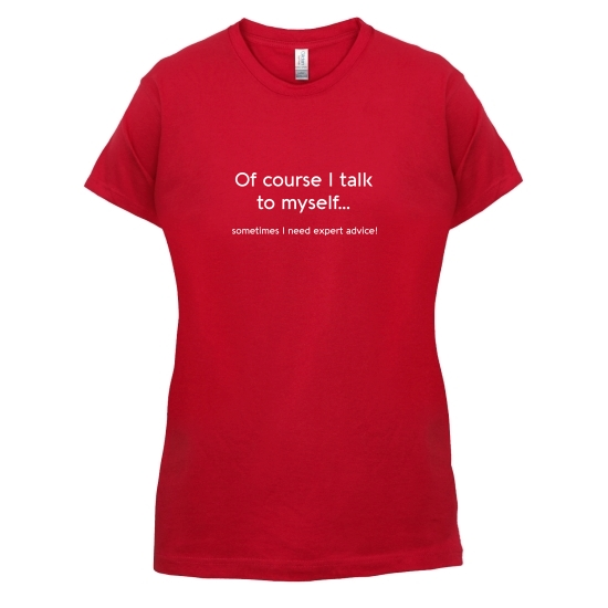 Of Course I Talk To Myself t-shirts for ladies
