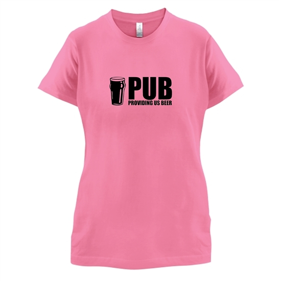 PUB : Providing Us Beer t-shirts for ladies
