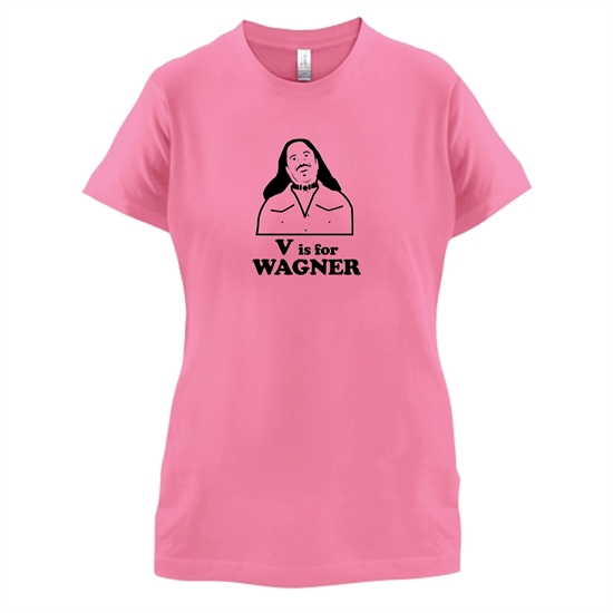 V Is For Wagner t-shirts for ladies