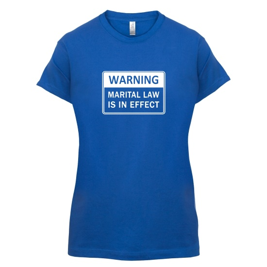 Warning Marital Law Is In Effect t-shirts for ladies