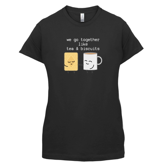 We Go Together Like Tea & Biscuits t-shirts for ladies