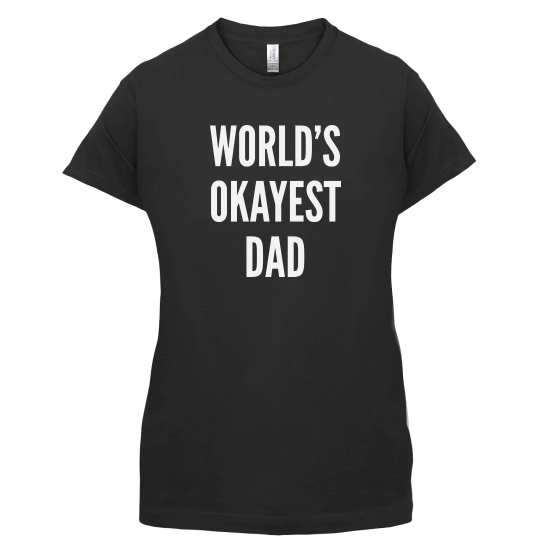 World's Okayest Dad t-shirts for ladies