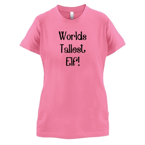 Worlds Tallest Elf t-shirts for ladies