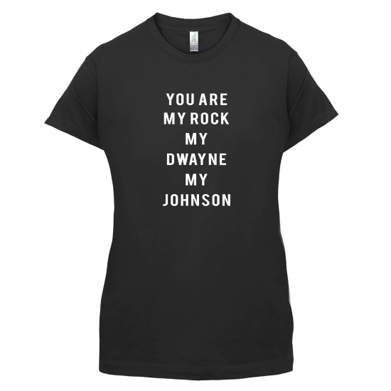 You Are My Rock. My Dwayne. My Johnson t-shirts for ladies