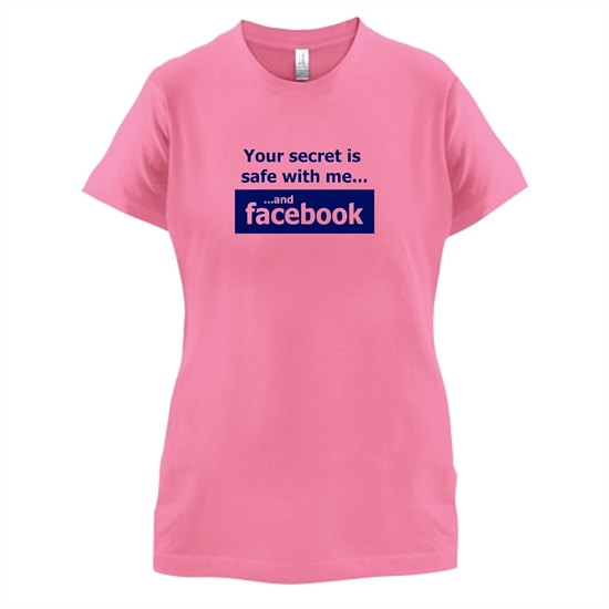 Your Secret Is Safe With Me And Facebook t-shirts for ladies