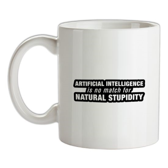 Artificial Intelligence Is No Match For Natural Stupidity t-shirts