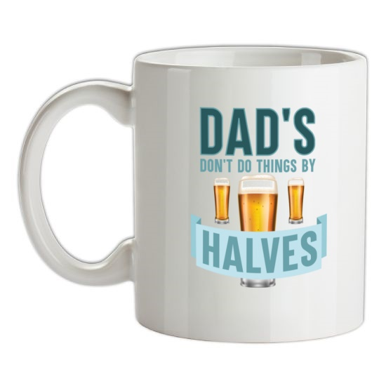 Dad's Don't Do Things By Halves t-shirts