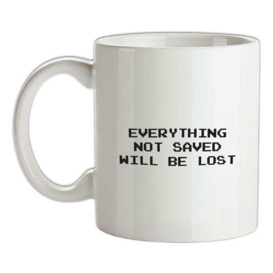 Everything Not Saved Will Be Lost t-shirts