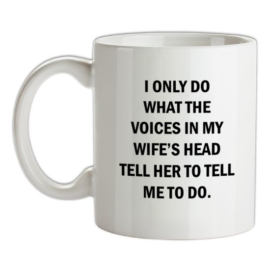 I Only Do What The Voices In My Wiife's Head Tell Her To Tell Me To Do t-shirts
